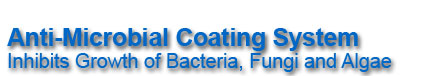 Anti Microbial Coating System, Inhibits Growth of Bacteria, Fungi, Algae